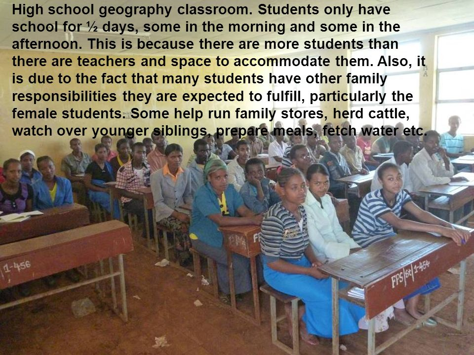 High school geography classroom. Students only have school for ½ days, some in the morning and some in the afternoon. This is because there are more s