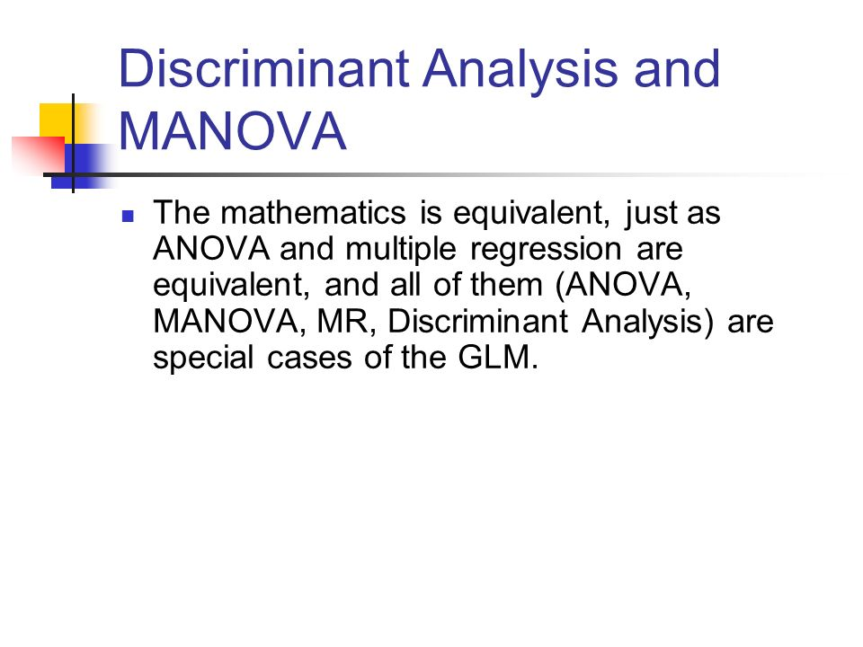 Discriminant Analysis and MANOVA The mathematics is equivalent, just as ANOVA and multiple regression are equivalent, and all of them (ANOVA, MANOVA,