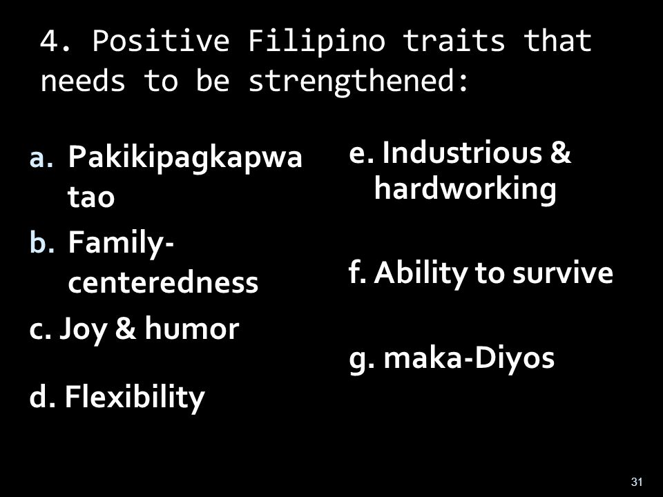 3. Negative Filipino traits that needs to be transformed: a. Crab mentality b. Extreme family- centeredness c. Lack of discipline d. Passiveness e. Co