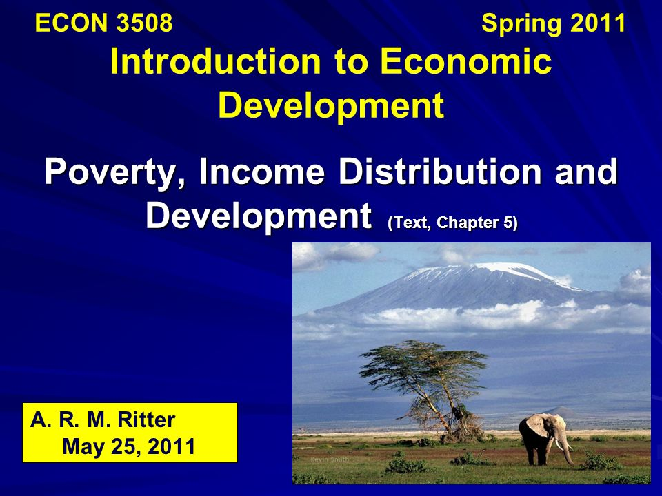 Poverty, Income Distribution and Development (Text, Chapter 5) ECON 3508 Spring 2011 Introduction to Economic Development Poverty, Income Distribution