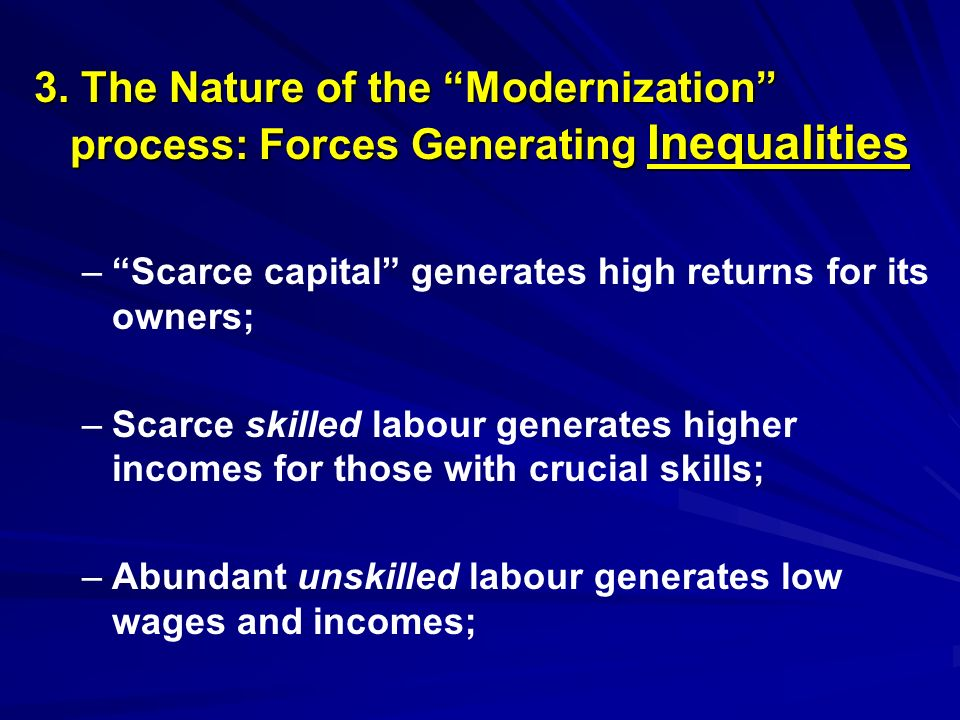 – –Scarce capital generates high returns for its owners; – –Scarce skilled labour generates higher incomes for those with crucial skills; – –Abundant