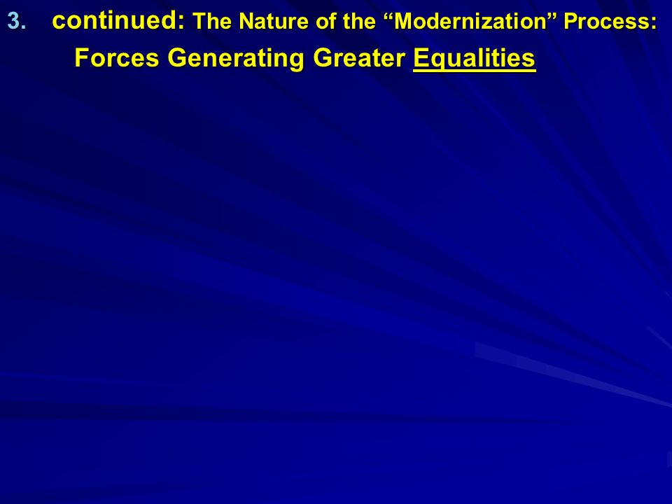 3. continued: The Nature of the Modernization Process: Forces Generating Greater Equalities
