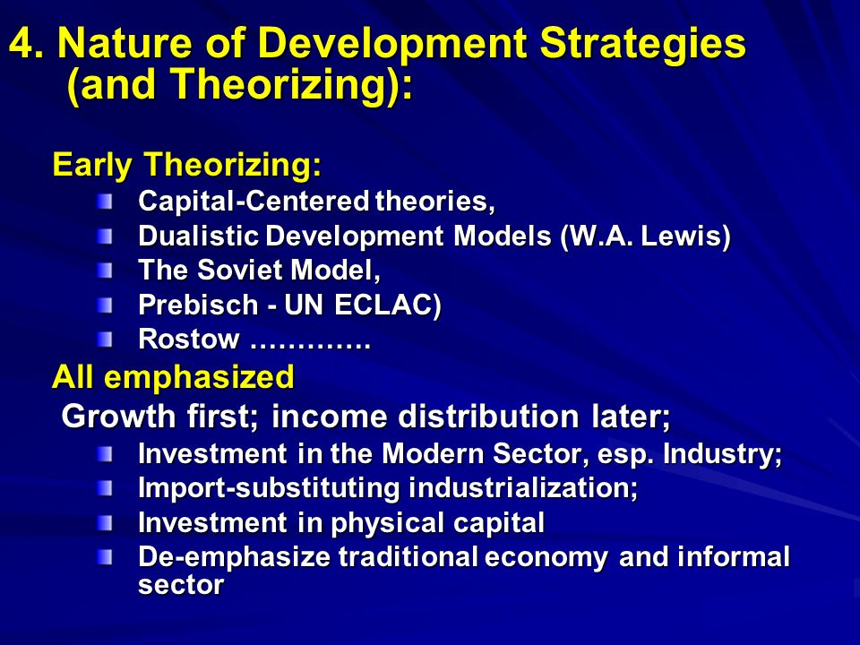4. Nature of Development Strategies (and Theorizing): Early Theorizing: Capital-Centered theories, Dualistic Development Models (W.A. Lewis) The Sovie