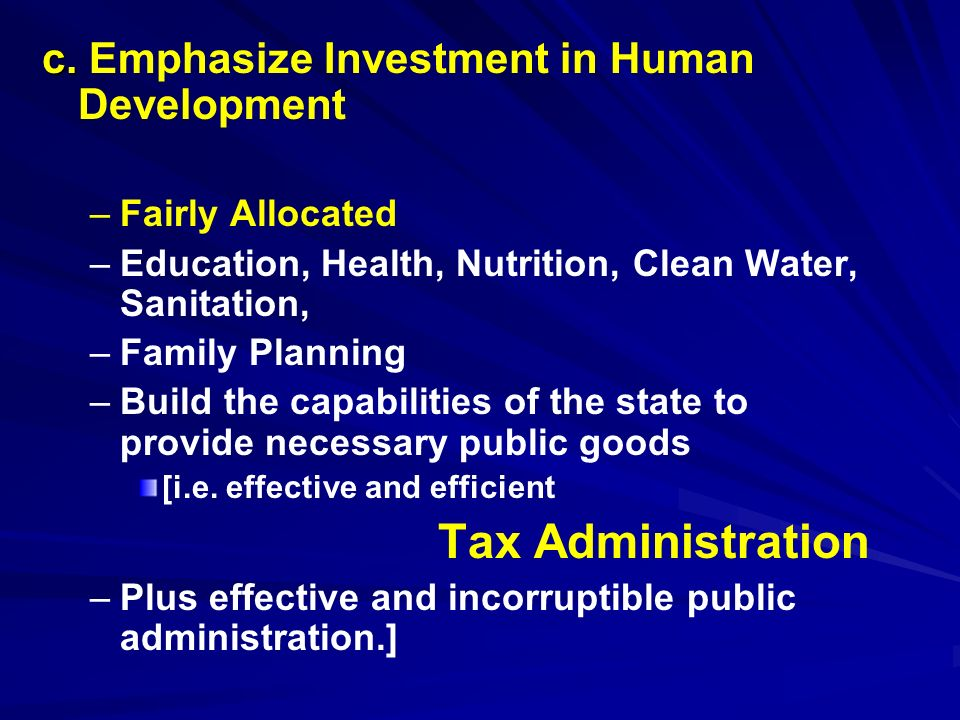 c. c. Emphasize Investment in Human Development – –Fairly Allocated – –Education, Health, Nutrition, Clean Water, Sanitation, – –Family Planning – –Bu