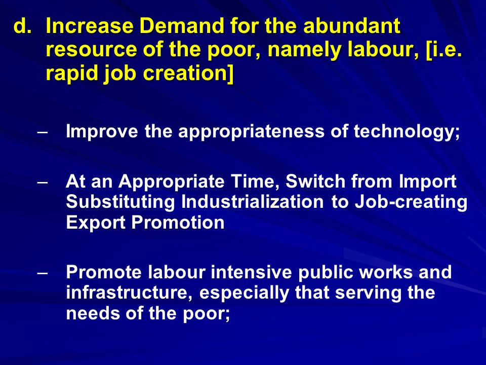 d. Increase Demand for the abundant resource of the poor, namely labour, [i.e. rapid creation] d. Increase Demand for the abundant resource of the poo