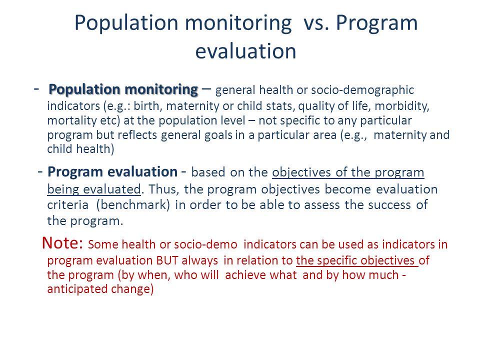 Population monitoring vs. Program evaluation Population monitoring - Population monitoring – general health or socio-demographic indicators (e.g.: bir