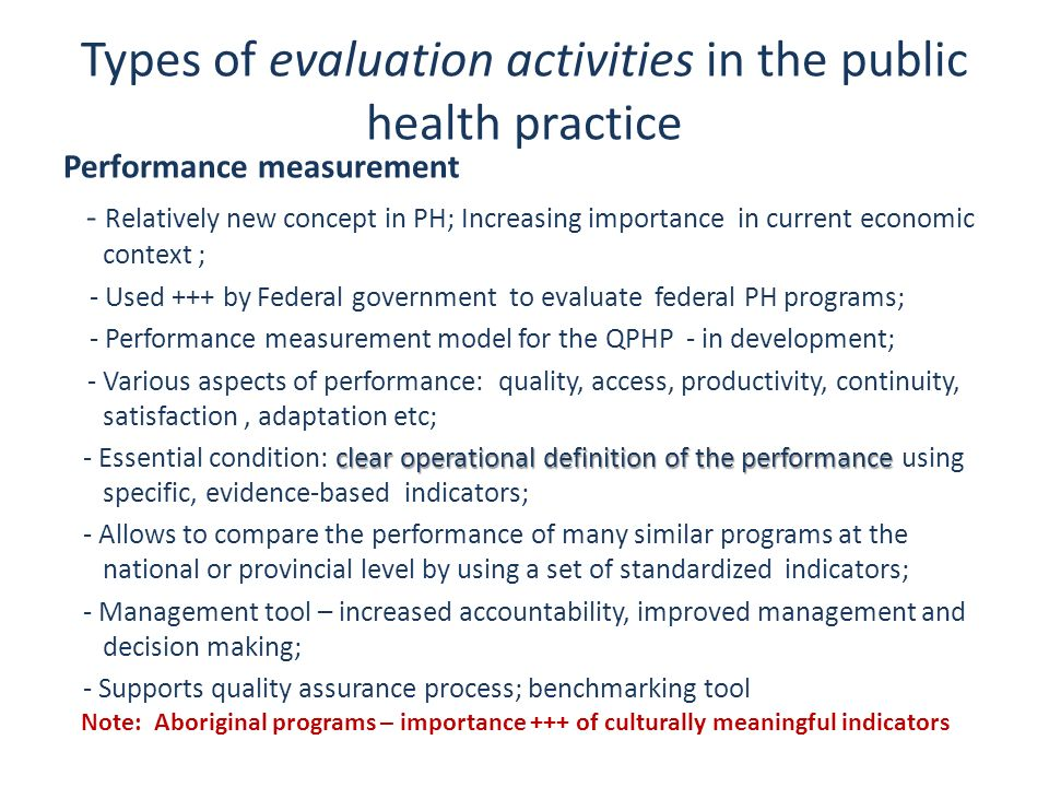 Types of evaluation activities in the public health practice Performance measurement - Relatively new concept in PH; Increasing importance in current