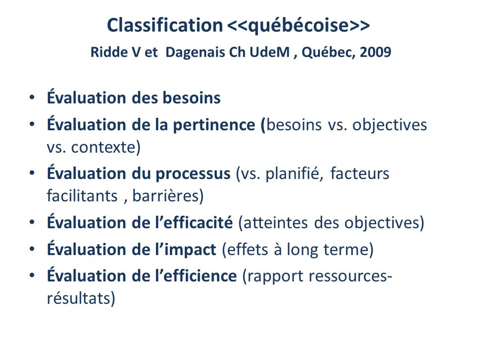 Classification > Ridde V et Dagenais Ch UdeM, Québec, 2009 Évaluation des besoins Évaluation de la pertinence (besoins vs. objectives vs. contexte) Év