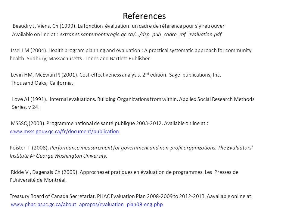 References Beaudry J, Viens, Ch (1999). La fonction évaluation: un cadre de référence pour sy retrouver Available on line at : extranet.santemonteregi