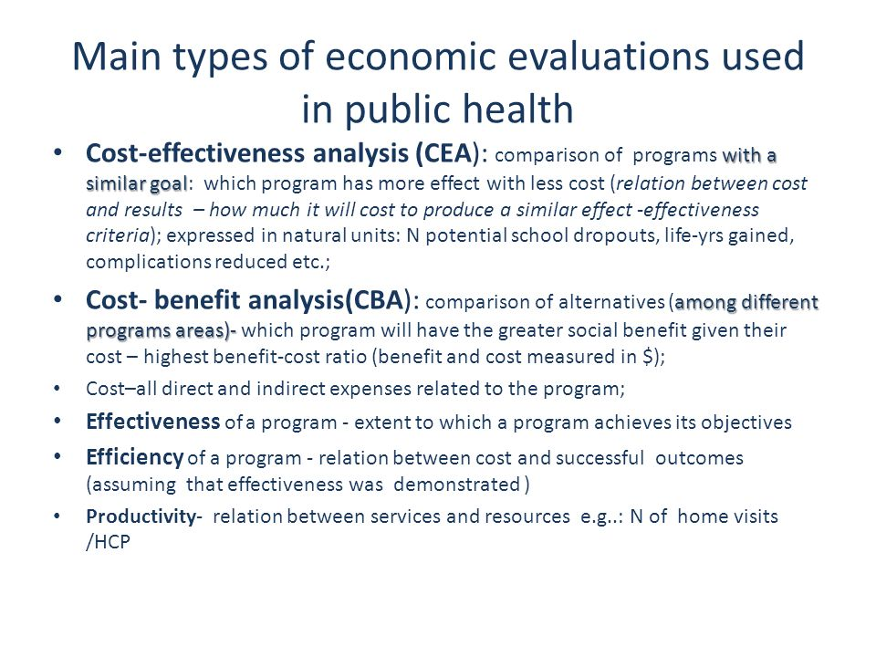 Main types of economic evaluations used in public health with a similar goal Cost-effectiveness analysis (CEA): comparison of programs with a similar