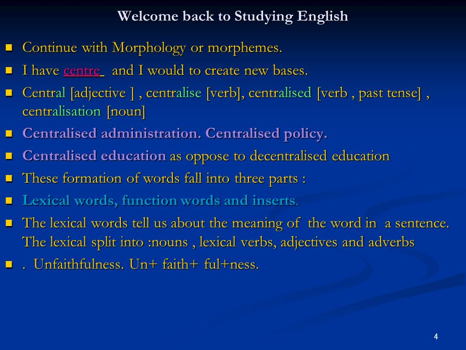 4 Welcome back to Studying English Continue with Morphology or morphemes. Continue with Morphology or morphemes. I have centre and I would to create n