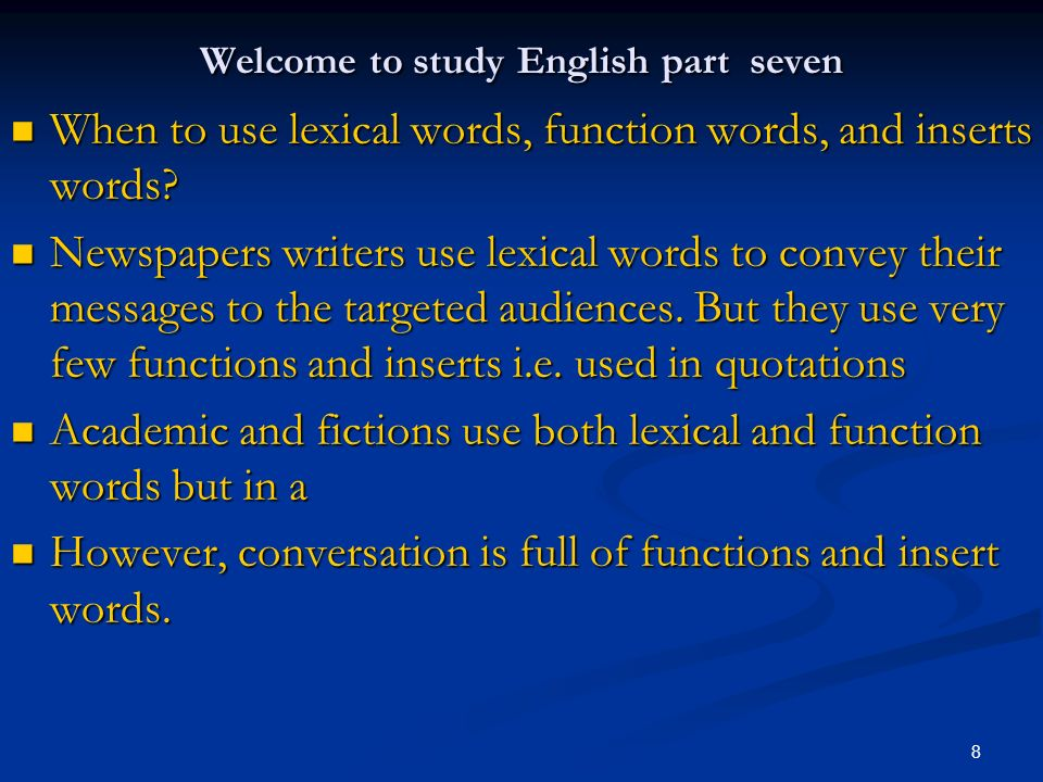 8 Welcome to study English part seven When to use lexical words, function words, and inserts words? When to use lexical words, function words, and ins
