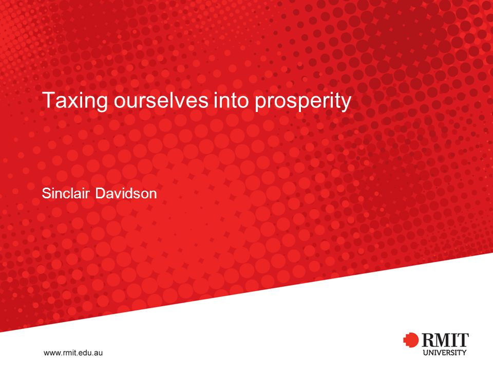 Taxing ourselves into prosperity Sinclair Davidson