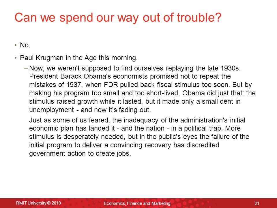 RMIT University © 2010 Economics, Finance and Marketing 21 Can we spend our way out of trouble.
