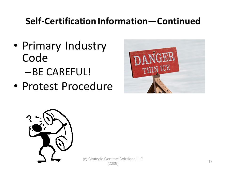 (c) Strategic Contract Solutions LLC (2009) 17 Self-Certification InformationContinued Primary Industry Code – BE CAREFUL! Protest Procedure