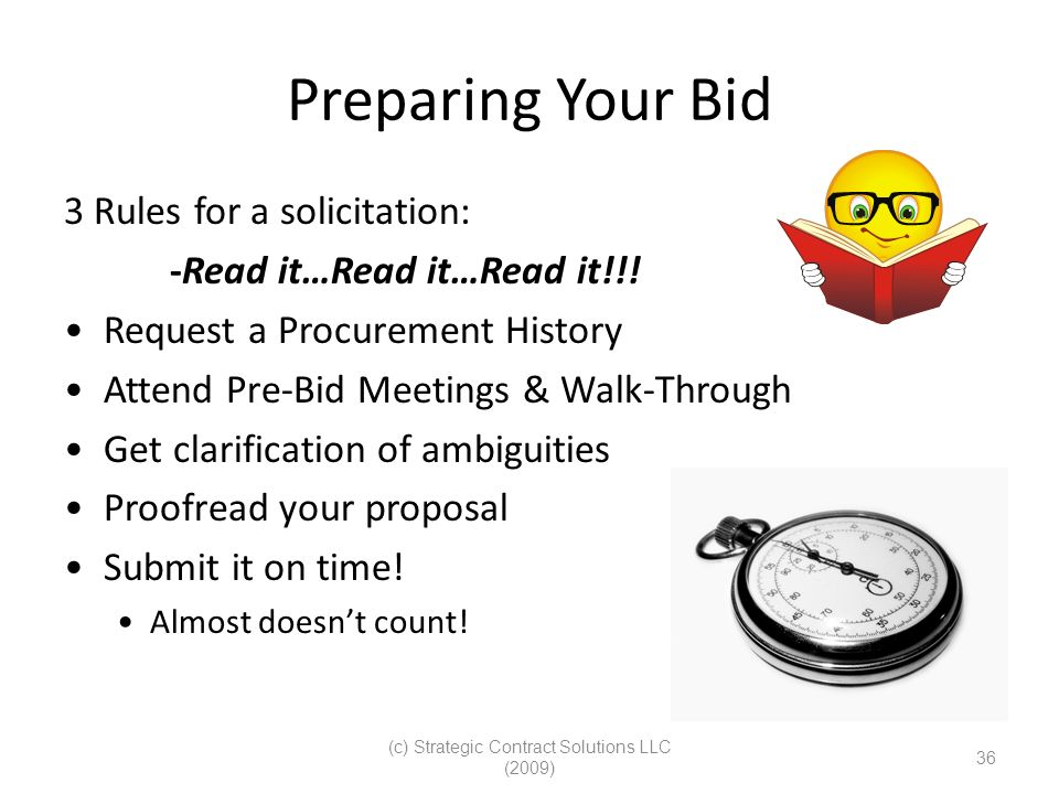 (c) Strategic Contract Solutions LLC (2009) 36 Preparing Your Bid 3 Rules for a solicitation: -Read it…Read it…Read it!!! Request a Procurement Histor