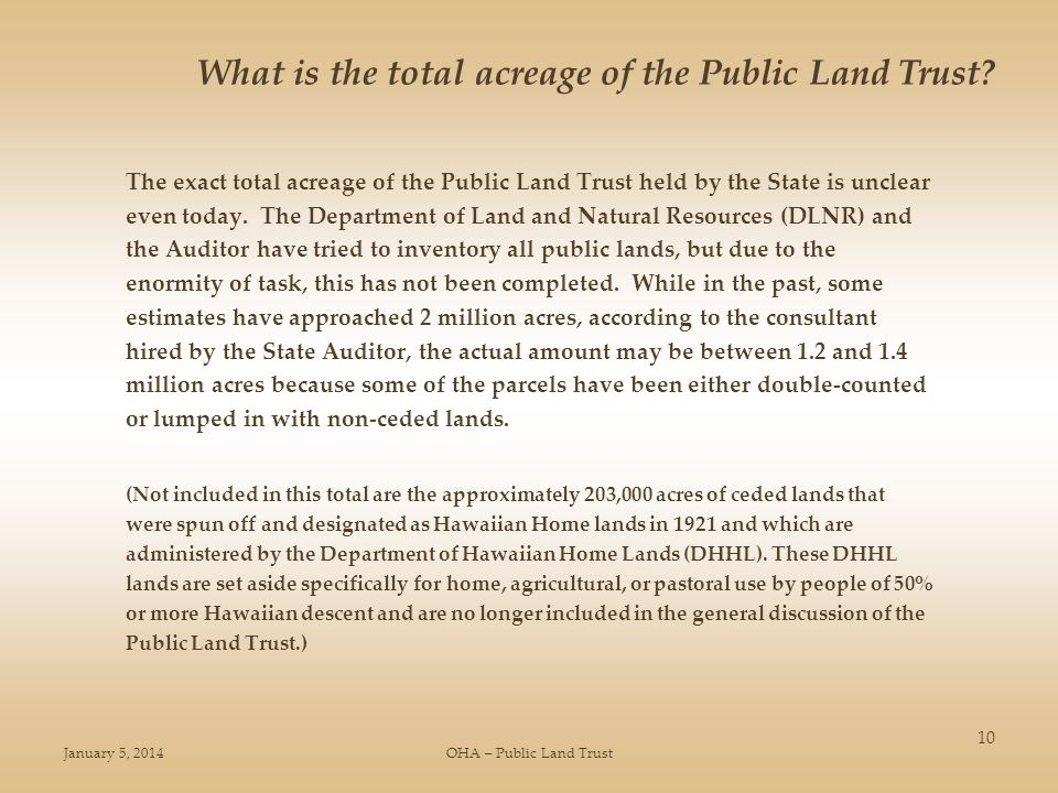 January 5, 2014OHA – Public Land Trust 10 The exact total acreage of the Public Land Trust held by the State is unclear even today. The Department of