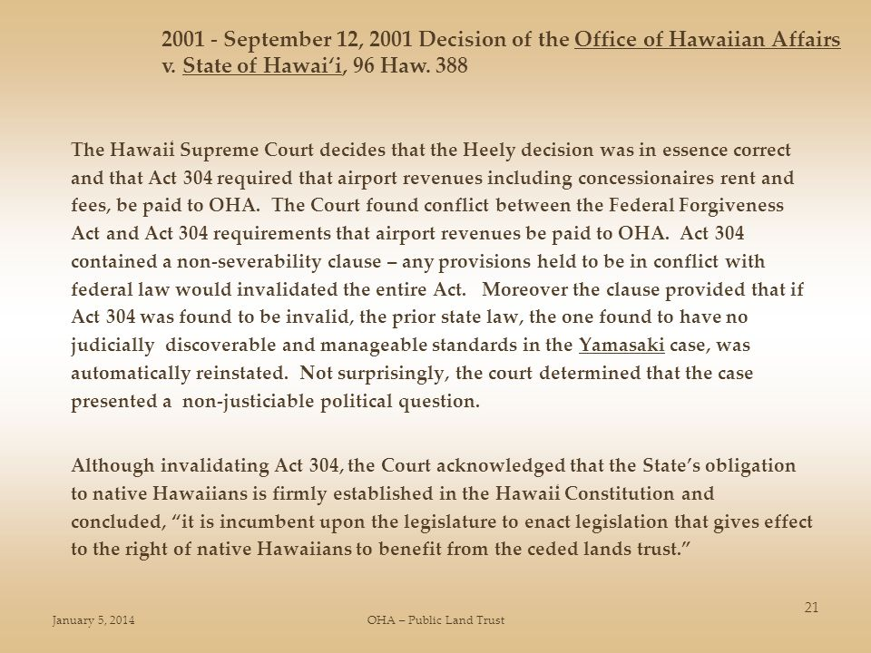 January 5, 2014OHA – Public Land Trust 21 The Hawai̒i Supreme Court decides that the Heely decision was in essence correct and that Act 304 required t