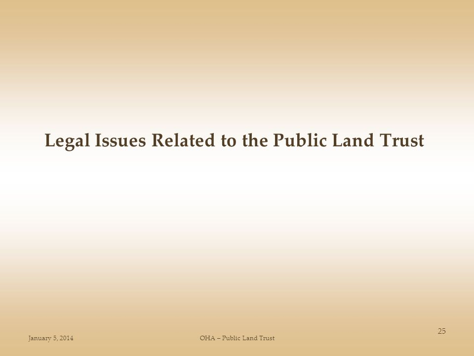January 5, 2014OHA – Public Land Trust 25 Legal Issues Related to the Public Land Trust