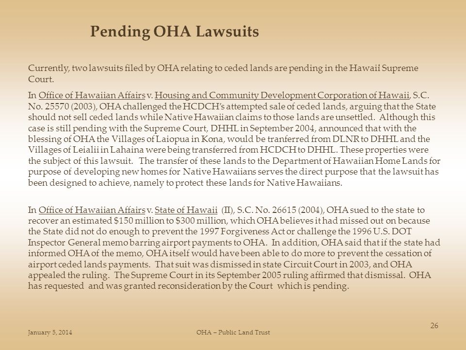 January 5, 2014OHA – Public Land Trust 26 Currently, two lawsuits filed by OHA relating to ceded lands are pending in the Hawai̒i Supreme Court.