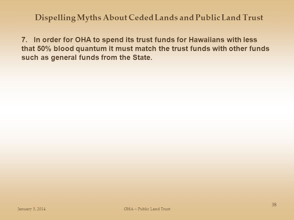 January 5, 2014OHA – Public Land Trust 38 Dispelling Myths About Ceded Lands and Public Land Trust 7. In order for OHA to spend its trust funds for Ha