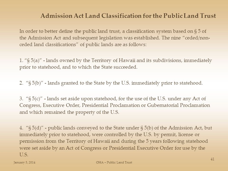 January 5, 2014OHA – Public Land Trust 41 Admission Act Land Classification for the Public Land Trust In order to better define the public land trust,