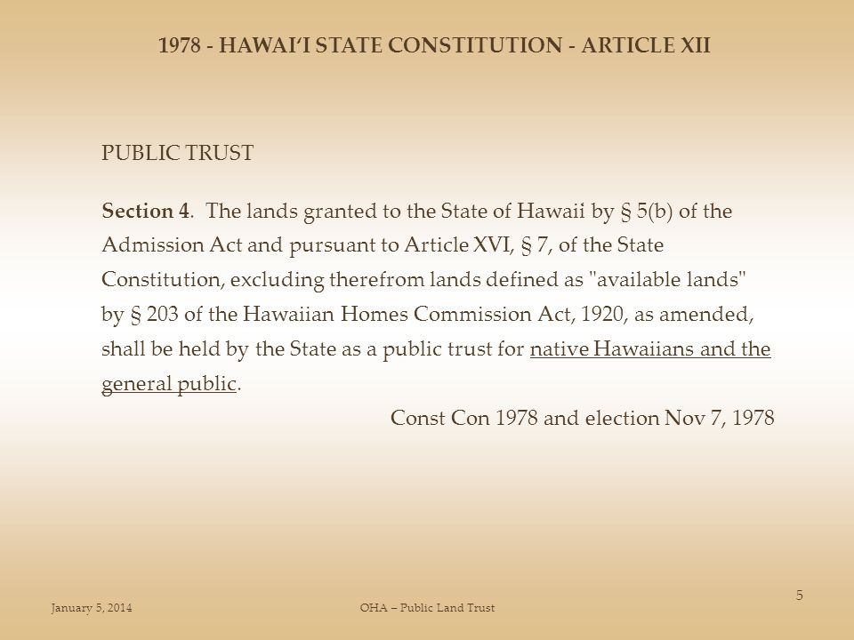 January 5, 2014OHA – Public Land Trust 5 PUBLIC TRUST Section 4. The lands granted to the State of Hawai̒i by § 5(b) of the Admission Act and pursuant