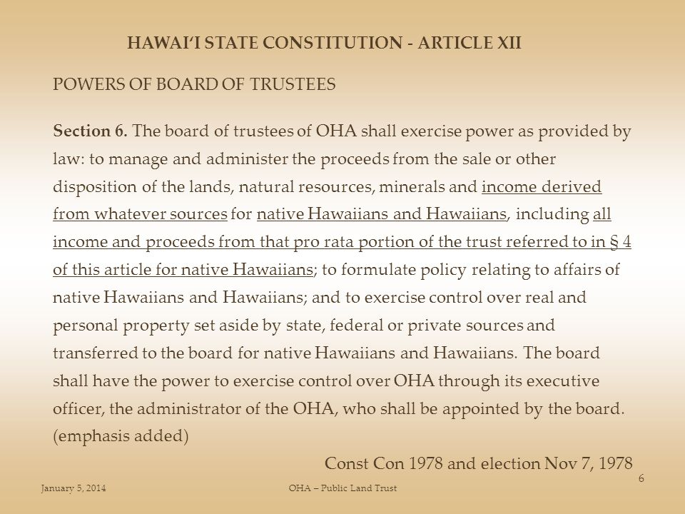 January 5, 2014OHA – Public Land Trust 6 HAWAII STATE CONSTITUTION - ARTICLE XII POWERS OF BOARD OF TRUSTEES Section 6.
