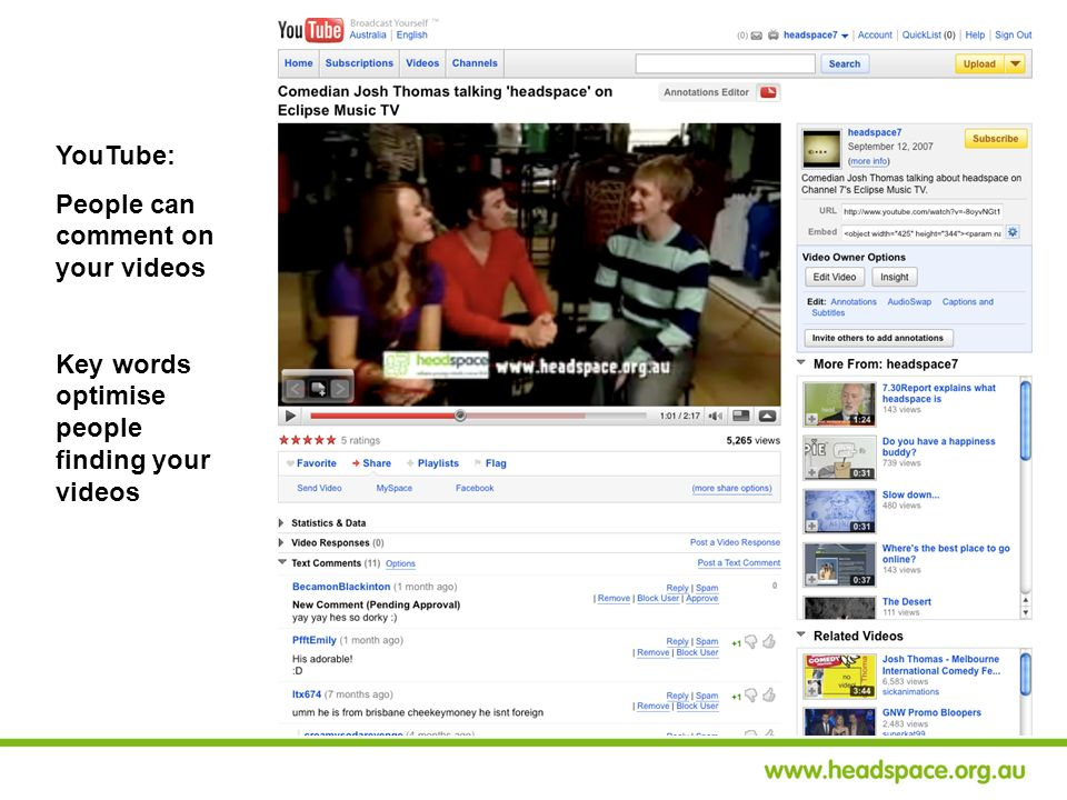 YouTube: People can comment on your videos Key words optimise people finding your videos