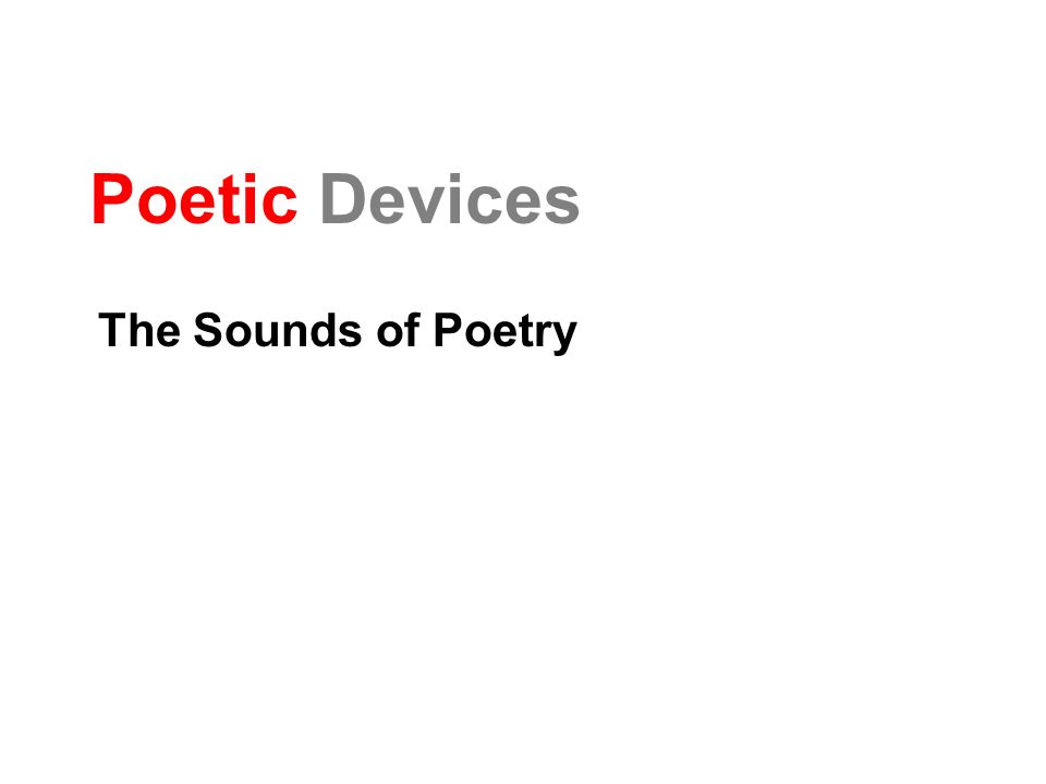 Poetic Devices The Sounds of Poetry