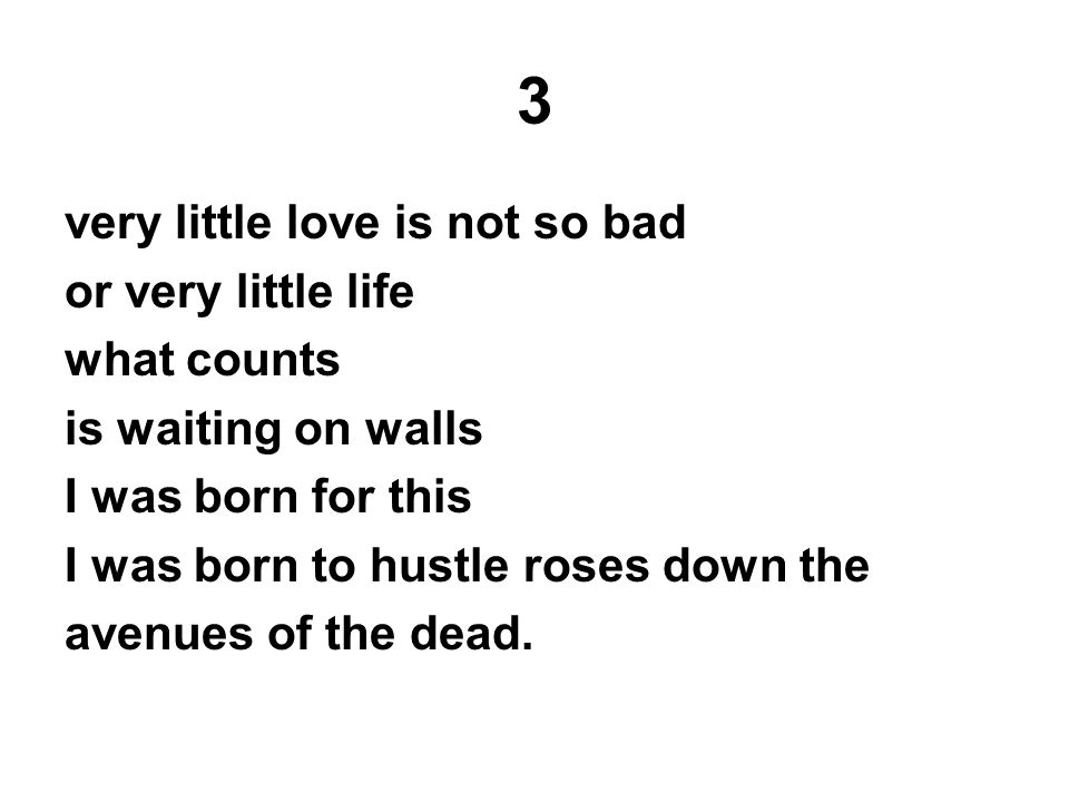 3 very little love is not so bad or very little life what counts is waiting on walls I was born for this I was born to hustle roses down the avenues o