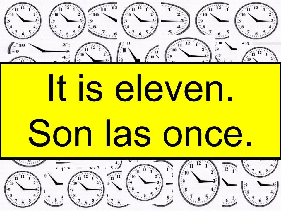 It is eleven. Son las once.
