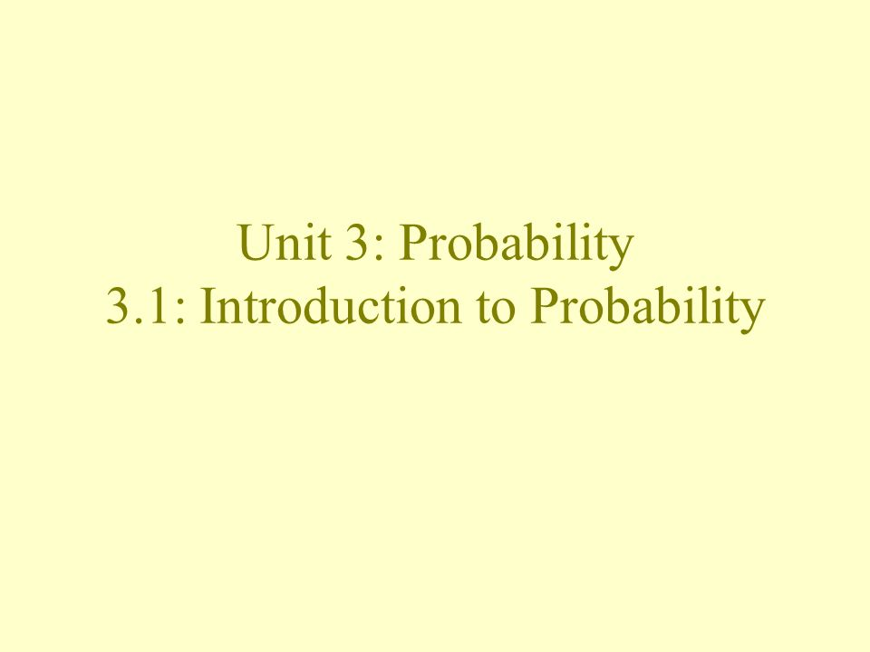 Unit 3: Probability 3.1: Introduction to Probability