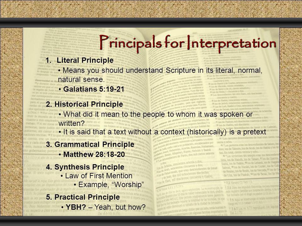 Principals for Interpretation 5. Practical Principle 1.Literal Principle Means you should understand Scripture in its literal, normal, natural sense.