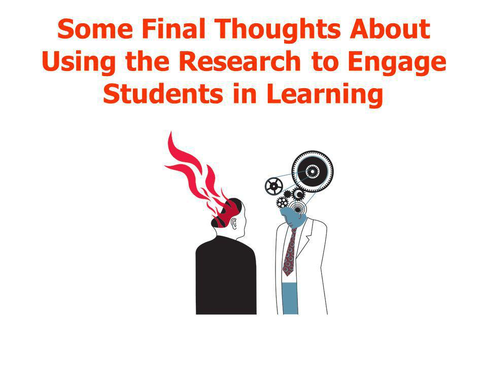 Some Final Thoughts About Using the Research to Engage Students in Learning