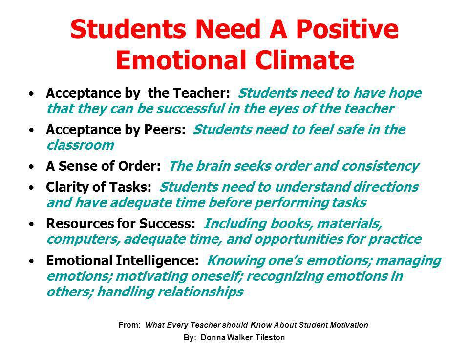 Students Need A Positive Emotional Climate Acceptance by the Teacher: Students need to have hope that they can be successful in the eyes of the teache