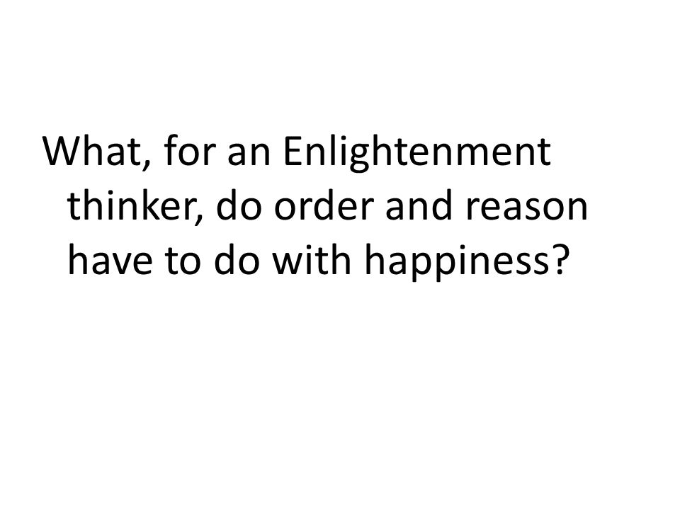 What, for an Enlightenment thinker, do order and reason have to do with happiness?