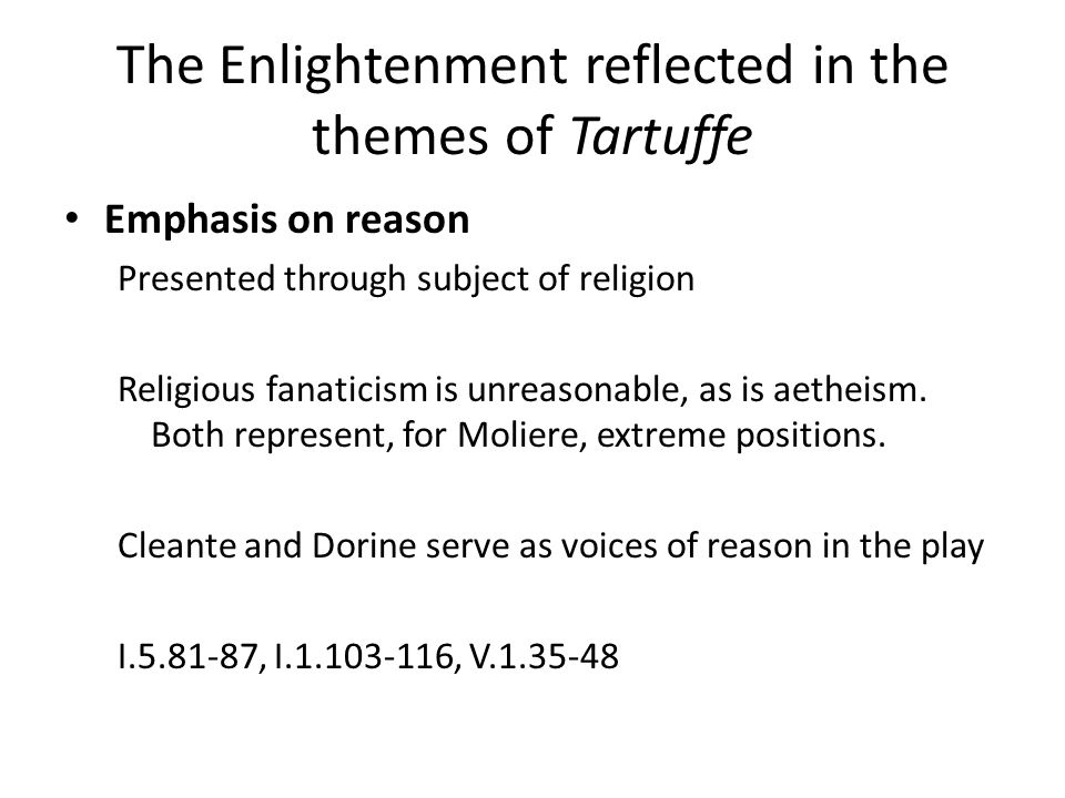 The Enlightenment reflected in the themes of Tartuffe Emphasis on reason Presented through subject of religion Religious fanaticism is unreasonable, a
