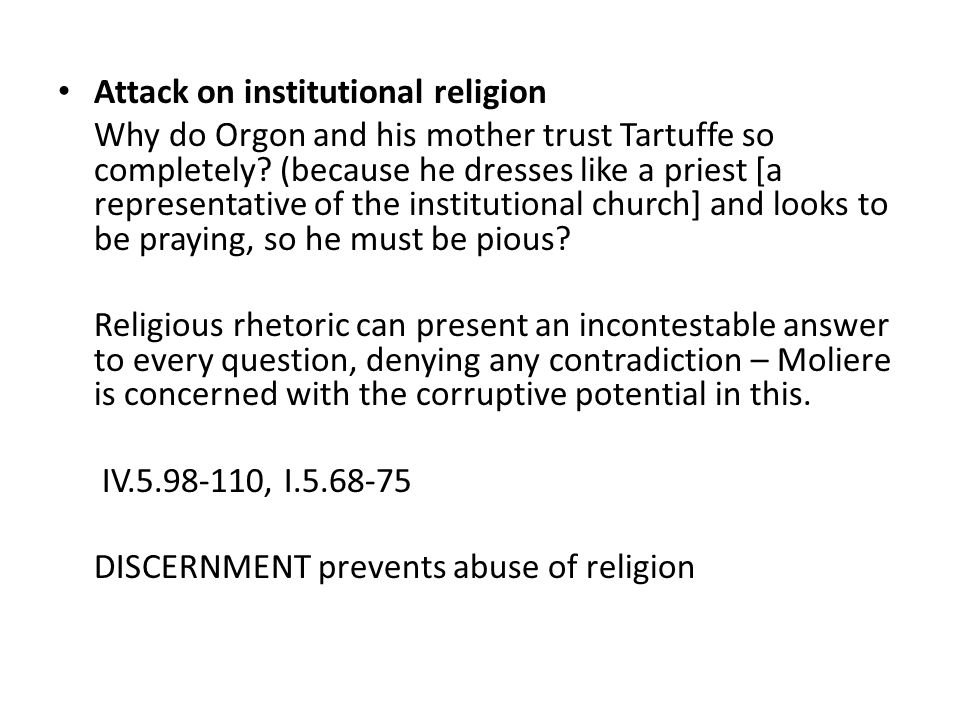 Attack on institutional religion Why do Orgon and his mother trust Tartuffe so completely? (because he dresses like a priest [a representative of the