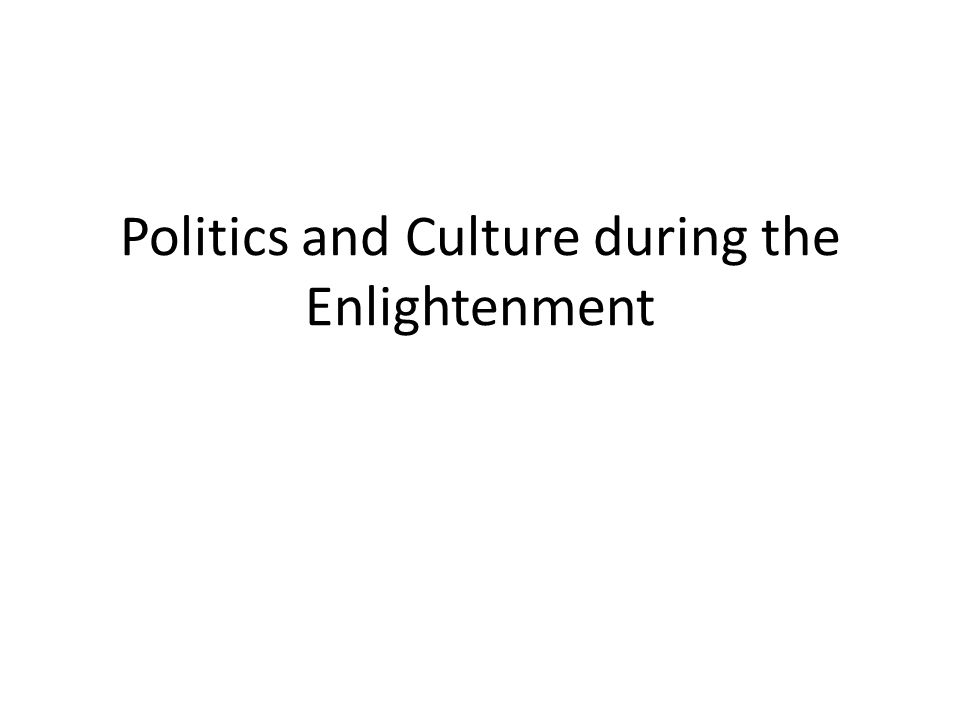 Politics and Culture during the Enlightenment