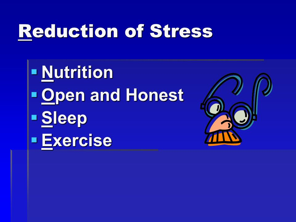 Reduction of Stress Nutrition Nutrition Open and Honest Open and Honest Sleep Sleep Exercise Exercise