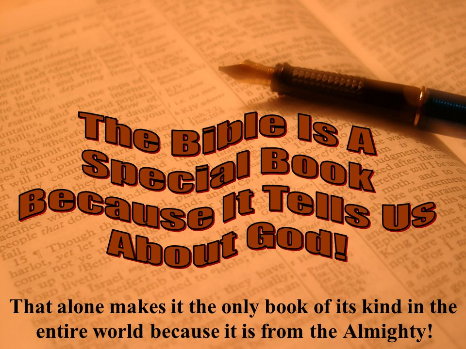 That alone makes it the only book of its kind in the entire world because it is from the Almighty!