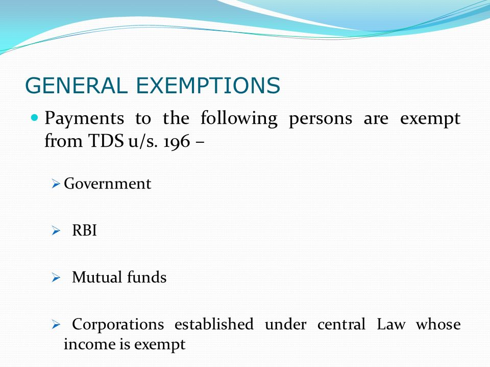 GENERAL EXEMPTIONS Payments to the following persons are exempt from TDS u/s.