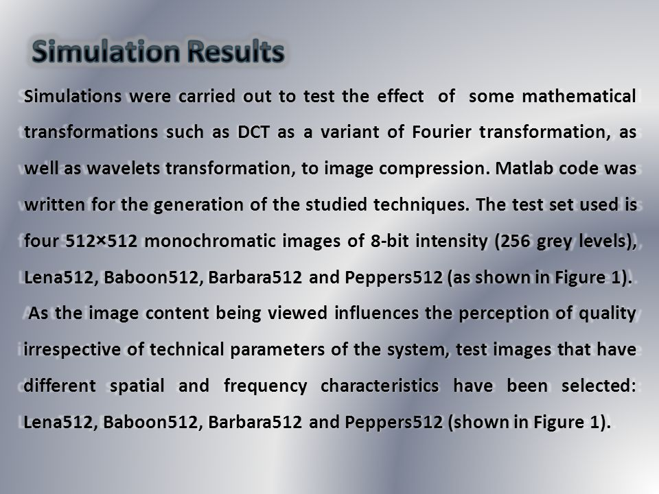 Simulations were carried out to test the effect of some mathematical transformations such as DCT as a variant of Fourier transformation, as well as wa
