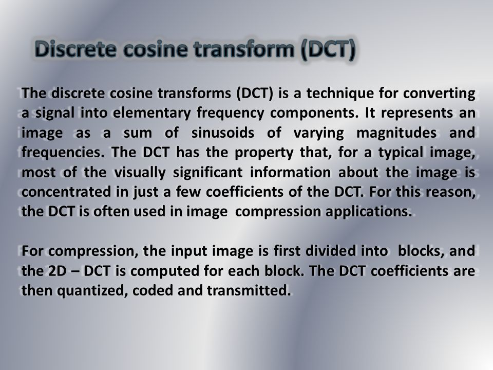 The 1D – DCT is given by The 1D – DCT is given by : Where is DCT of The inverse transform of 1D – DCT is given by: For