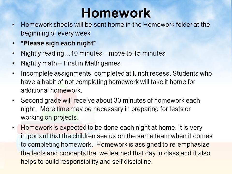 Homework Homework sheets will be sent home in the Homework folder at the beginning of every week *Please sign each night* Nightly reading…10 minutes –