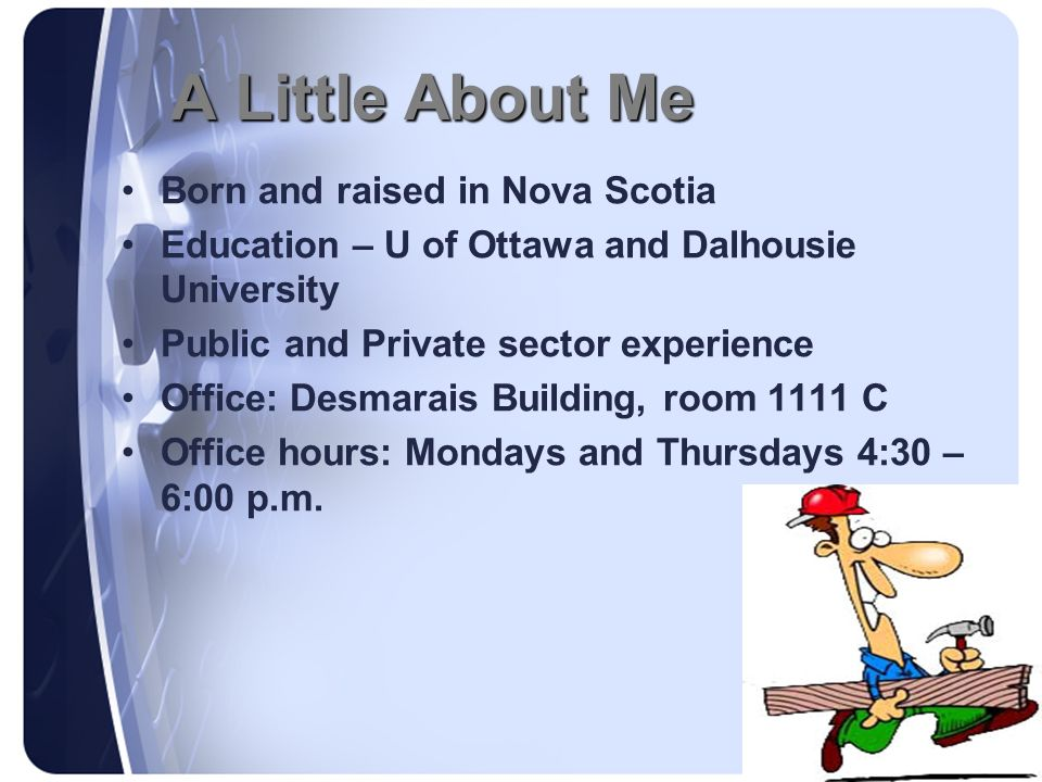 A Little About Me Born and raised in Nova Scotia Education – U of Ottawa and Dalhousie University Public and Private sector experience Office: Desmara