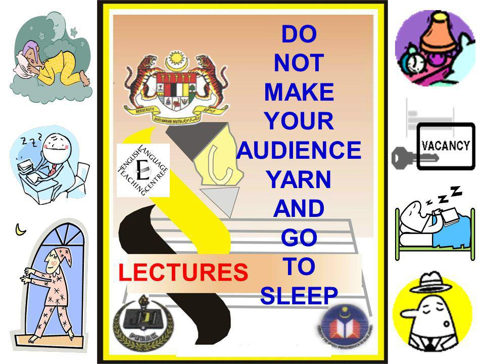 DO NOT MAKE YOUR AUDIENCE YARN AND GO TO SLEEP LECTURES