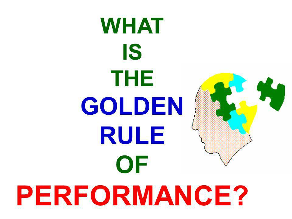 WHAT IS THE GOLDEN RULE OF PERFORMANCE