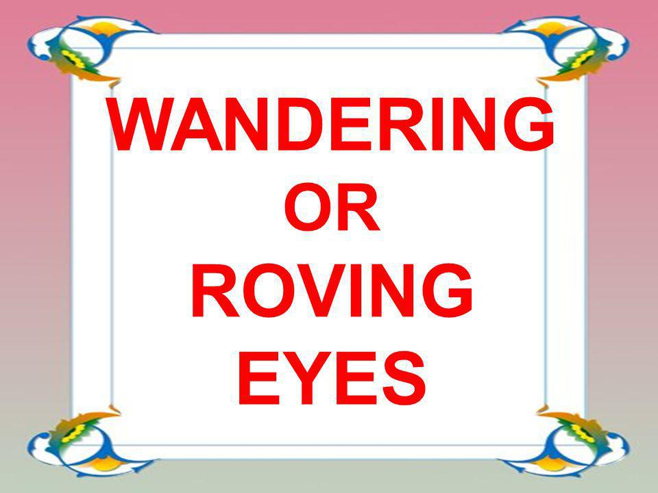 WANDERING OR ROVING EYES